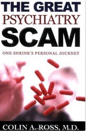 http://www.amazon.com/Great-Psychiatry-Scam-Colin-Ross-ebook/dp/B006YZ13E2